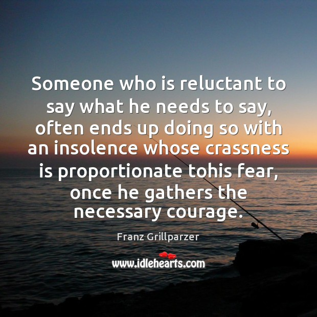 Someone who is reluctant to say what he needs to say, often Franz Grillparzer Picture Quote