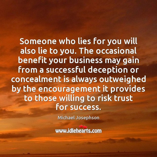 Someone who lies for you will also lie to you. The occasional Image