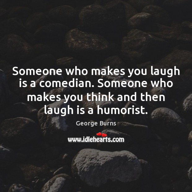 Image, Someone who makes you laugh is a comedian. Someone who makes you