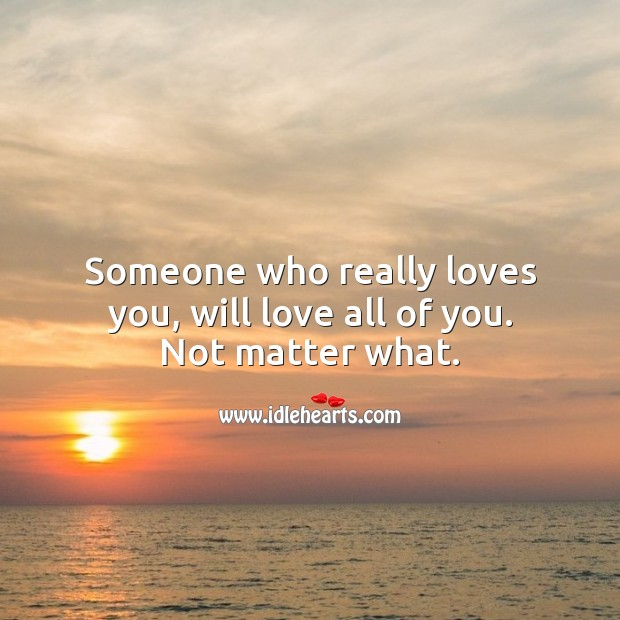 Someone who really loves you, will love all of you. Not matter what. Love Quotes for Her Image