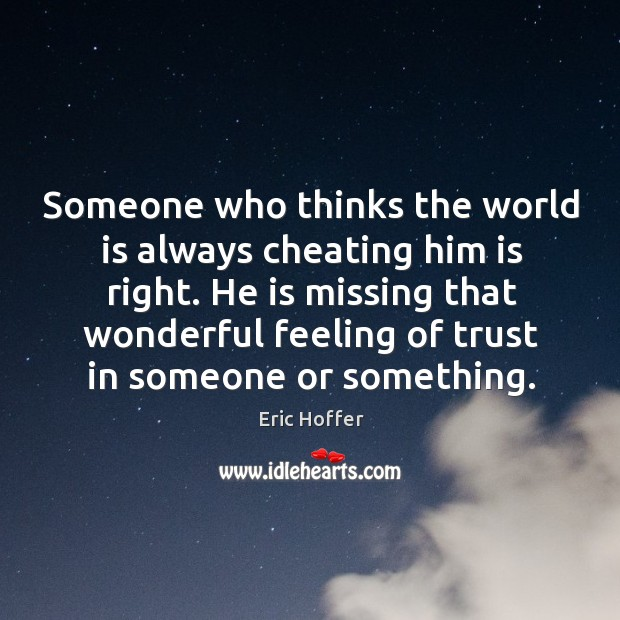 Someone who thinks the world is always cheating him is right. Image