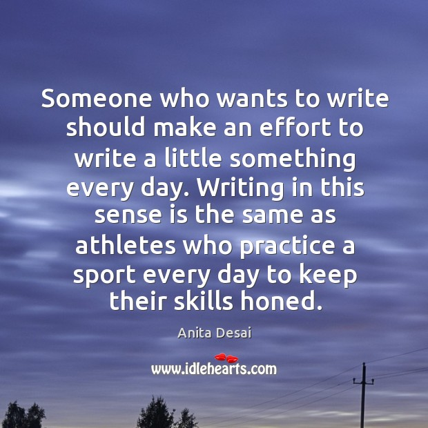 Image, Someone who wants to write should make an effort to write a little something every day.