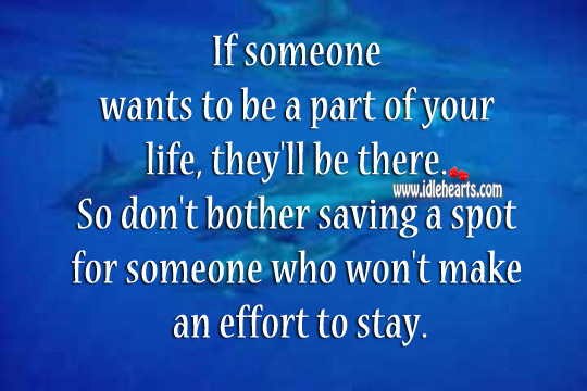 If Someone Wants To Be A Part Of Your Life, They'll Be There.
