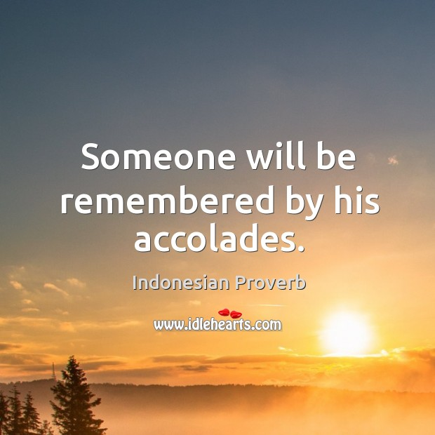 Someone will be remembered by his accolades. Indonesian Proverbs Image