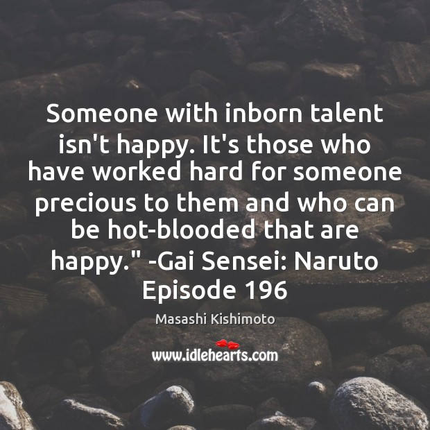 Someone with inborn talent isn't happy. It's those who have worked hard Masashi Kishimoto Picture Quote