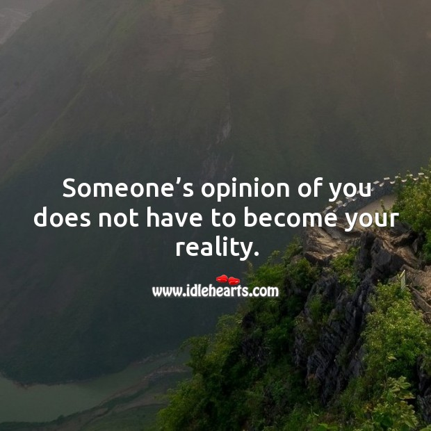 Someone's opinion of you does not have to become your reality. Image