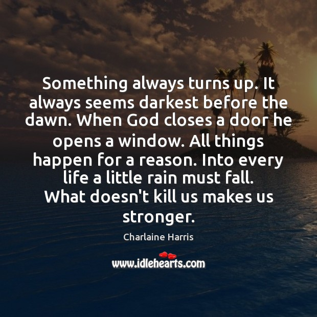 Something always turns up. It always seems darkest before the dawn. When Charlaine Harris Picture Quote