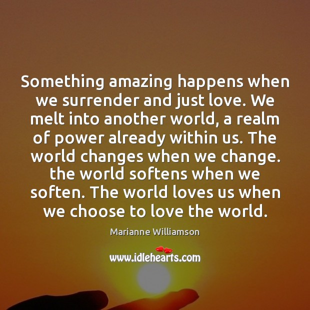Image, Something amazing happens when we surrender and just love. We melt into