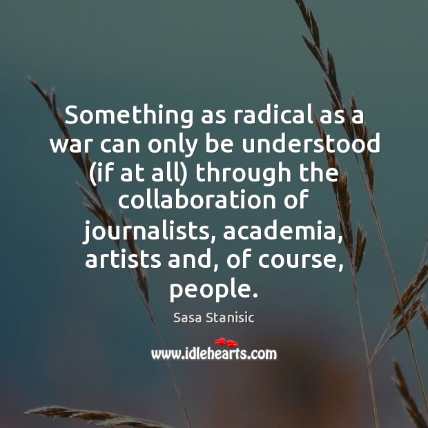 Image, Something as radical as a war can only be understood (if at
