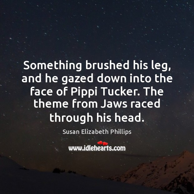 Something brushed his leg, and he gazed down into the face of Susan Elizabeth Phillips Picture Quote