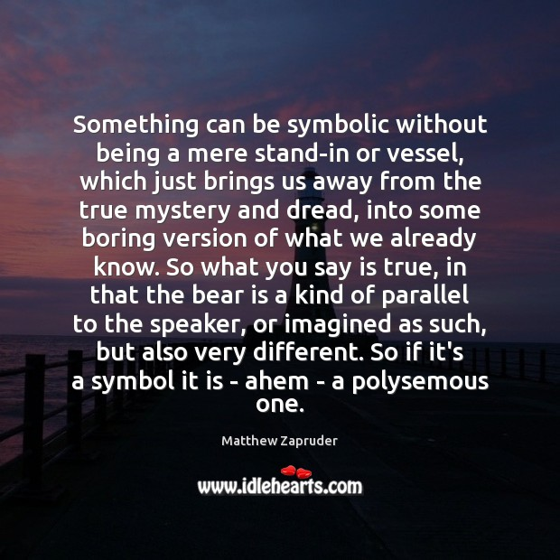 Image, Something can be symbolic without being a mere stand-in or vessel, which
