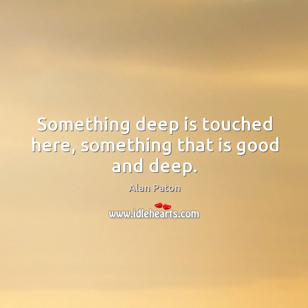 Image, Something deep is touched here, something that is good and deep.