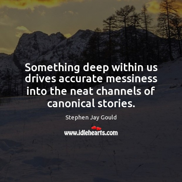 Something deep within us drives accurate messiness into the neat channels of Image