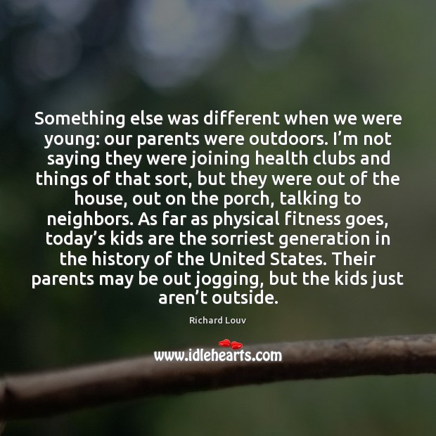 Image, Something else was different when we were young: our parents were outdoors.