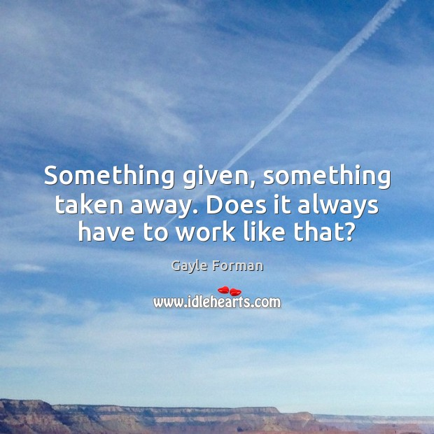 Something given, something taken away. Does it always have to work like that? Image