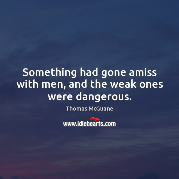 Something had gone amiss with men, and the weak ones were dangerous. Image