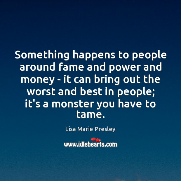 Something happens to people around fame and power and money – it Image