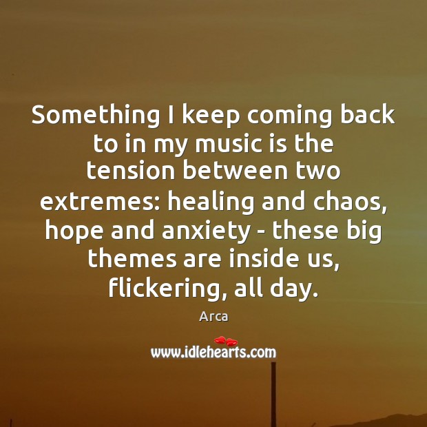 Something I keep coming back to in my music is the tension Music Quotes Image