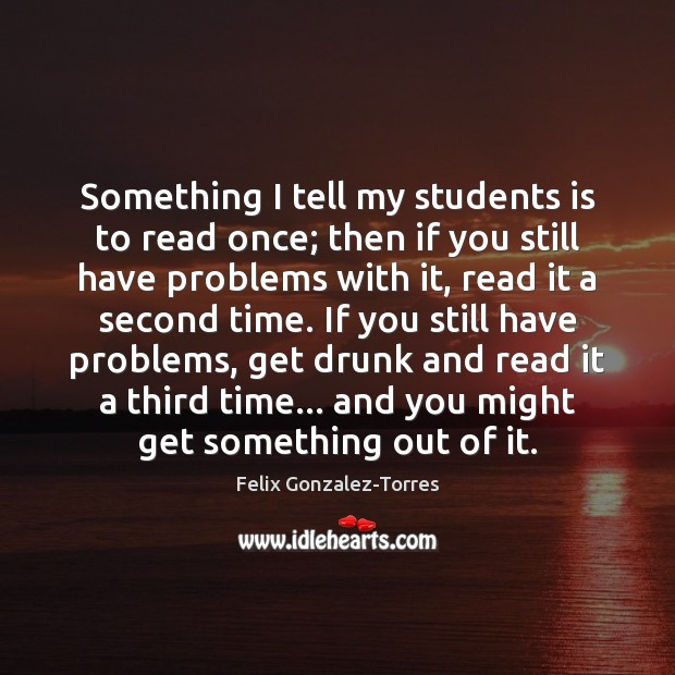 Something I tell my students is to read once; then if you Image