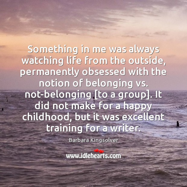 Something in me was always watching life from the outside, permanently obsessed Image