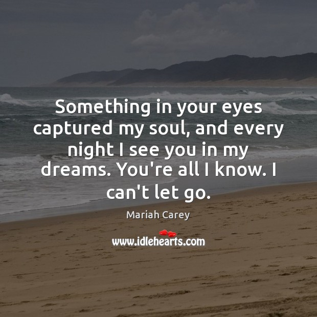Something in your eyes captured my soul, and every night I see Mariah Carey Picture Quote