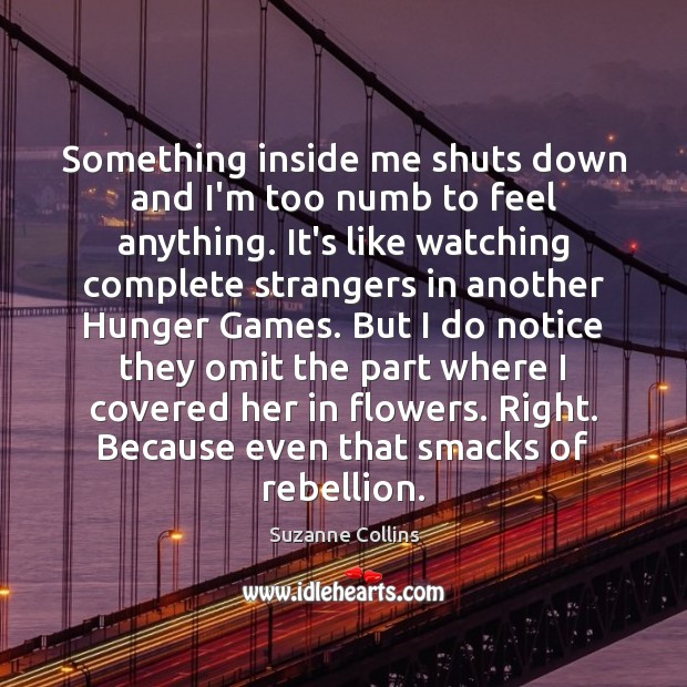 Image, Something inside me shuts down and I'm too numb to feel anything.