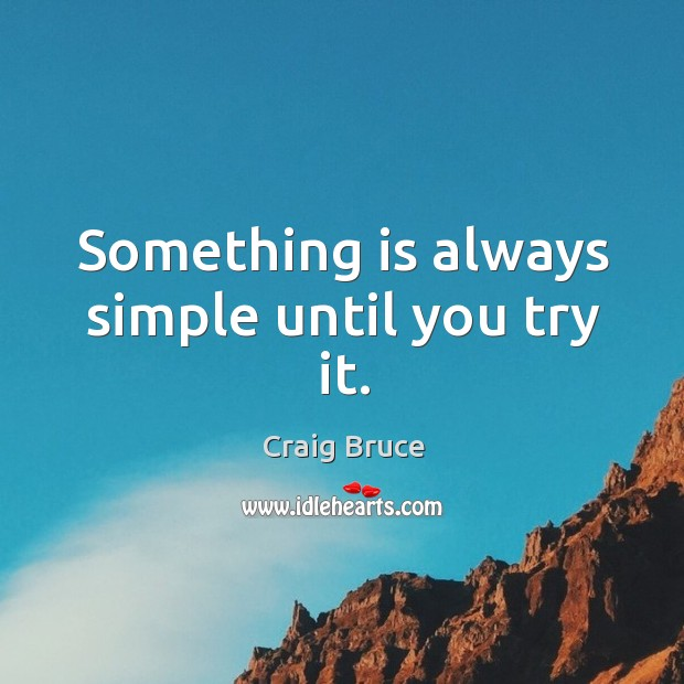 Something is always simple until you try it. Image