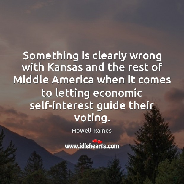 Something is clearly wrong with Kansas and the rest of Middle America Vote Quotes Image