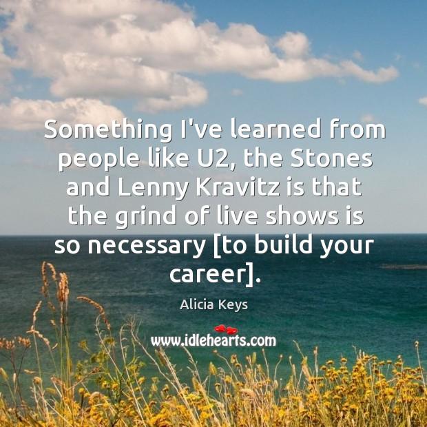 Image, Something I've learned from people like U2, the Stones and Lenny Kravitz