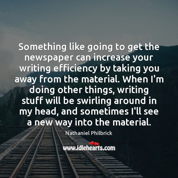 Something like going to get the newspaper can increase your writing efficiency Image