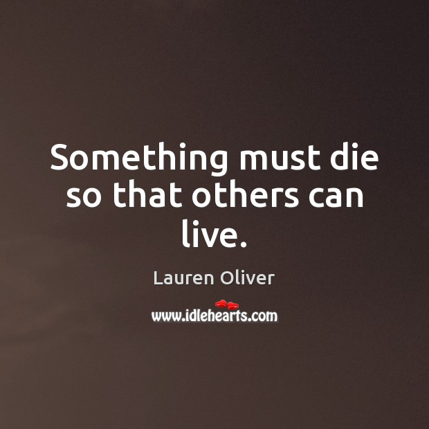 Something must die so that others can live. Image