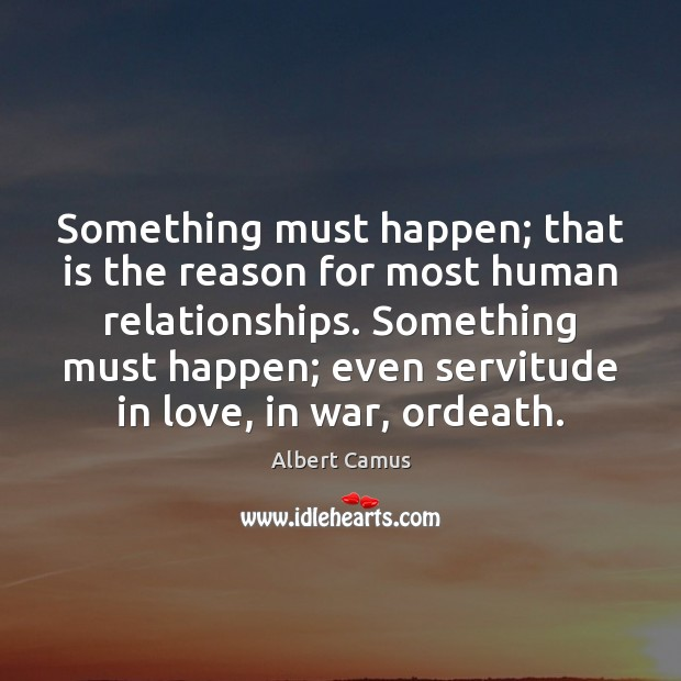Image, Something must happen; that is the reason for most human relationships. Something
