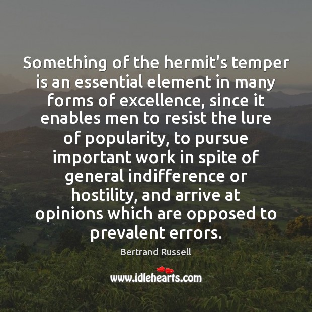 Something of the hermit's temper is an essential element in many forms Image