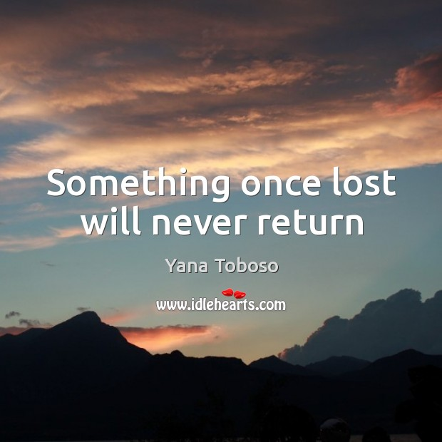 Something once lost will never return Image