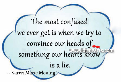 We Get Most Confused When Our Heart Knows Its A Lie.