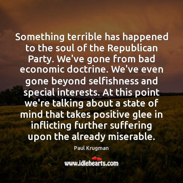 Image, Something terrible has happened to the soul of the Republican Party. We've