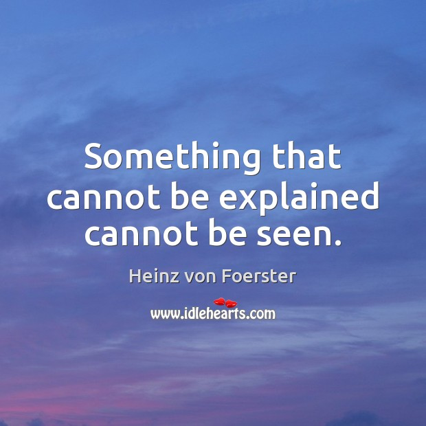Something that cannot be explained cannot be seen. Image