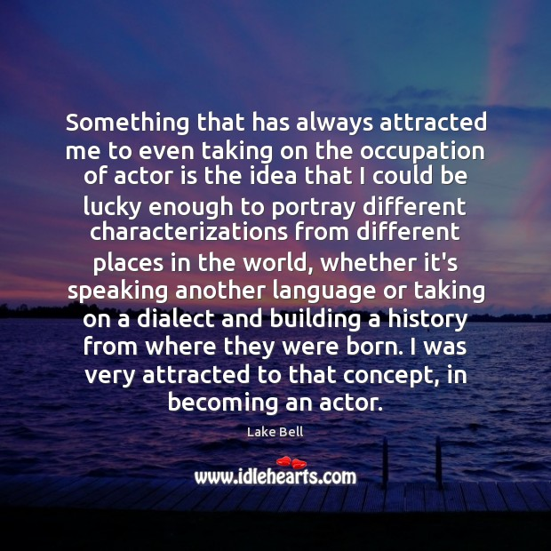 Something that has always attracted me to even taking on the occupation Lake Bell Picture Quote
