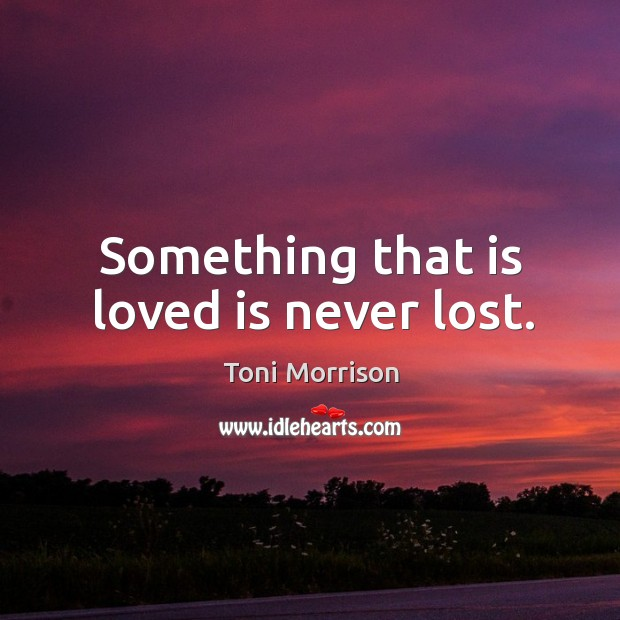 Something that is loved is never lost. Image