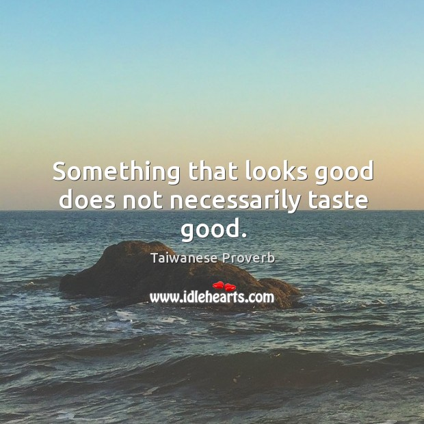 Something that looks good does not necessarily taste good. Taiwanese Proverbs Image