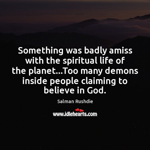 Image, Something was badly amiss with the spiritual life of the planet…Too