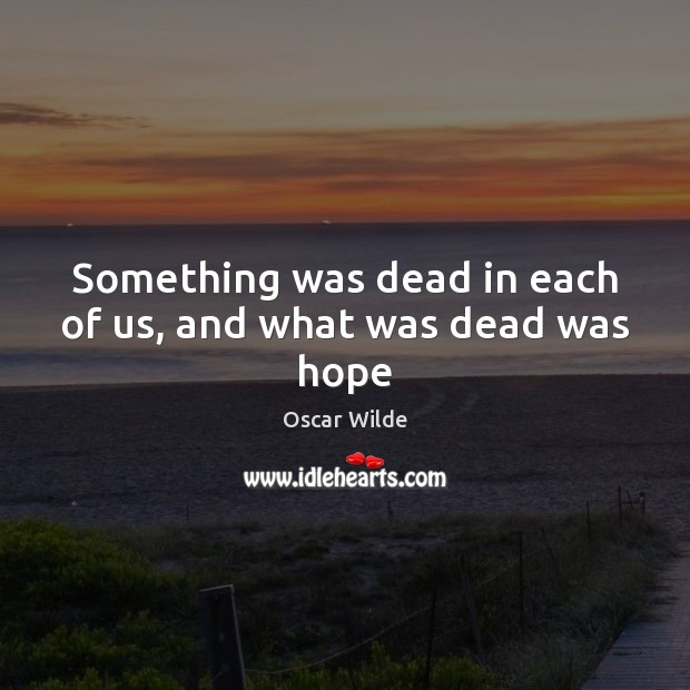Image, Something was dead in each of us, and what was dead was hope