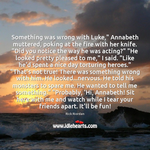 """Something was wrong with Luke,"""" Annabeth muttered, poking at the fire with Image"""