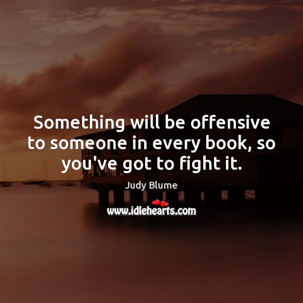 Image, Something will be offensive to someone in every book, so you've got to fight it.