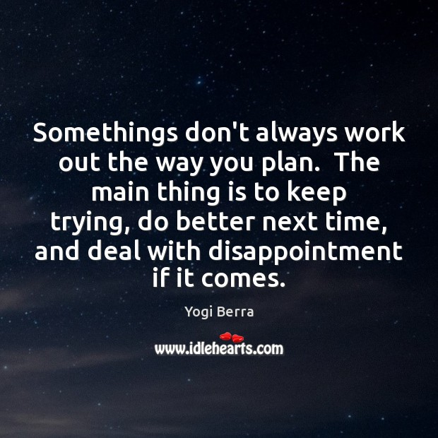 Yogi Berra Picture Quote image saying: Somethings don't always work out the way you plan.  The main thing