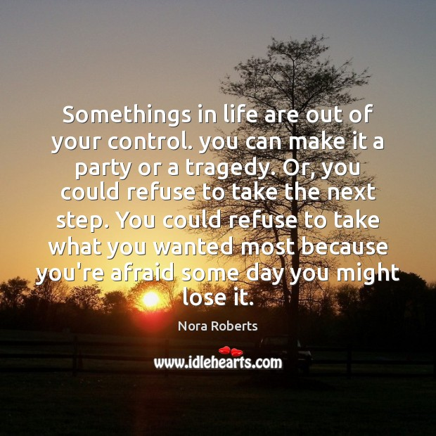 Somethings in life are out of your control. you can make it Image
