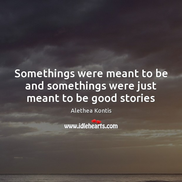 Image, Somethings were meant to be and somethings were just meant to be good stories