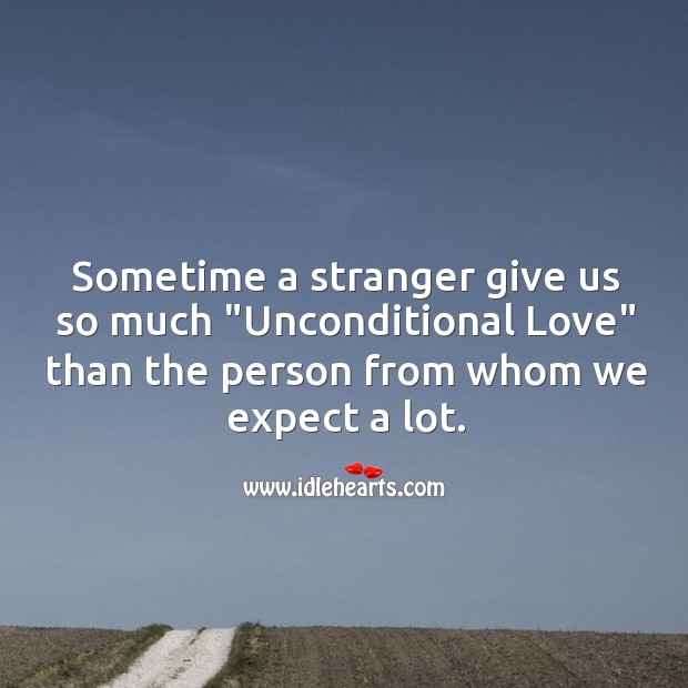 """Sometime a stranger give us so much """"Unconditional Love"""". Sad Quotes Image"""