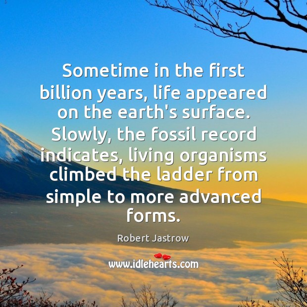 Sometime in the first billion years, life appeared on the earth's surface. Image