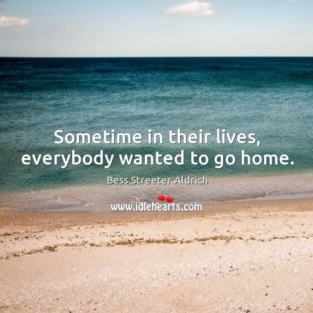 Sometime in their lives, everybody wanted to go home. Image